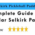 Selkirk Pickleball Paddle Reviews 2019 | Complete Guide of the Popular Selkirk Paddles