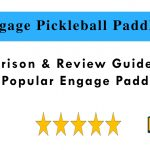 Engage Pickleball Paddles - Comparison & Review Guide 2019