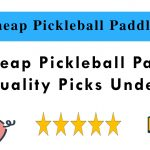 10 Cheap Pickleball Paddles - Top Quality Picks Under $50