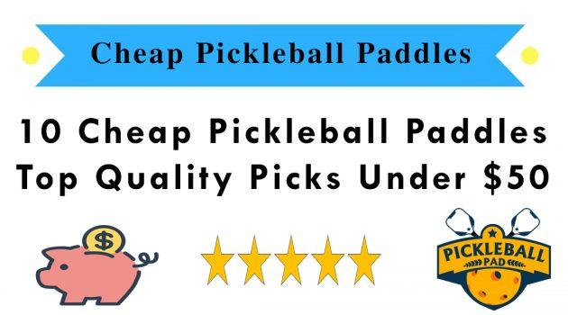 10 Cheap Pickleball Paddles - Top Quality Picks Under $50