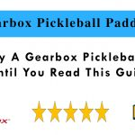 Don't Buy A Gearbox Pickleball Paddle Until You Read This Guide