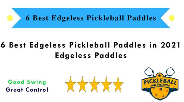 6 Best Edgeless Pickleball Paddles in 2021