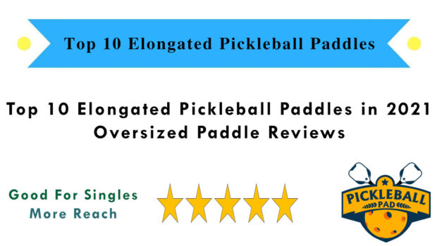 Top 10 Elongated Pickleball Paddles - Oversized Paddle Reviews