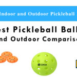 Best Pickleball Balls in 2021- Indoor and Outdoor Comparison Guide